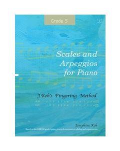 SCALES & ARPEGGIOS FOR PIANO GRADE 5 JOSEPHINE KOH