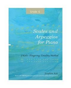 SCALES & ARPEGGIOS FOR PIANO GRADE 6 JOSEPHINE KOH